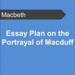 Essay Plan on the Portrayal of Macduff - Macbeth Teaching Resource