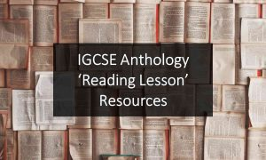 IGCSE Anthology 'Reading Lesson' Resources