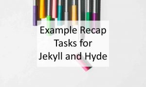Example Recap Tasks for Jekyll and Hyde