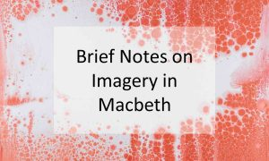 Brief Notes on Imagery in Macbeth
