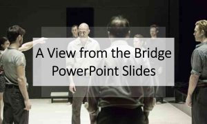 PowerPoint Slides to Accompany the Study Booklet on A View from the Bridge