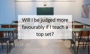 Will I be judged more favourably if I teach a top set?