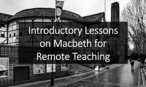Introductory Lessons on Macbeth for Remote Teaching