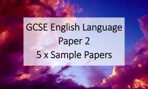 GCSE English Language, Paper 2 (AQA) – 5 x Sample Papers