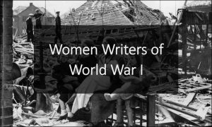 Women Writers of World War I – Three Poets and Four Poems