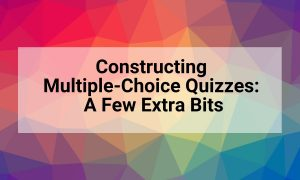 Constructing Multiple-Choice Quizzes: A Few Extra Bits