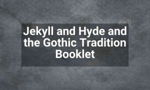 Jekyll and Hyde and the Gothic Tradition Booklet | KS4