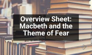 Overview Sheet: Macbeth and the Theme of Fear | KS4