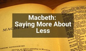 Macbeth: Saying More About Less | KS4