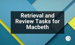 Retrieval and Review Tasks for Macbeth | KS4 Teaching Resource